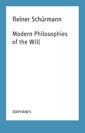 Kieran Aarons (ed.), Reiner Schürmann, ...: Modern Philosophies of the Will