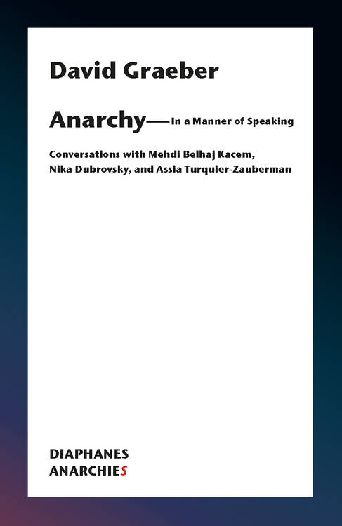 David Graeber: Anarchy—In a Manner of Speaking
