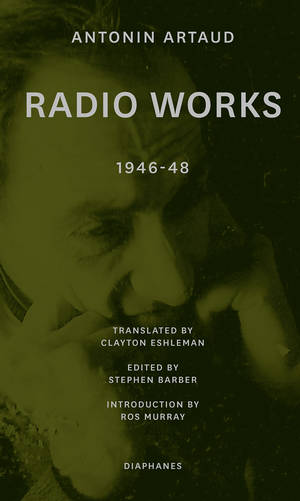 Antonin Artaud, Stephen Barber (ed.): Radio Works: 1946–48