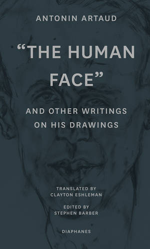"Antonin Artaud, Stephen Barber (ed.): ""The Human Face"" and Other Writings on His Drawings"