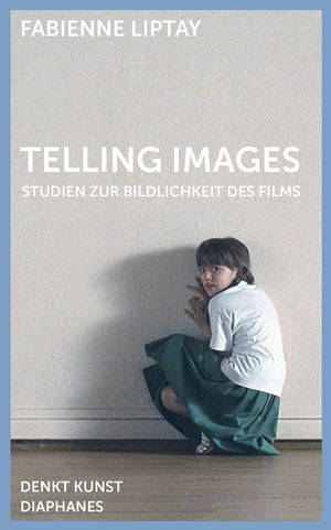 Fabienne Liptay: Telling Images