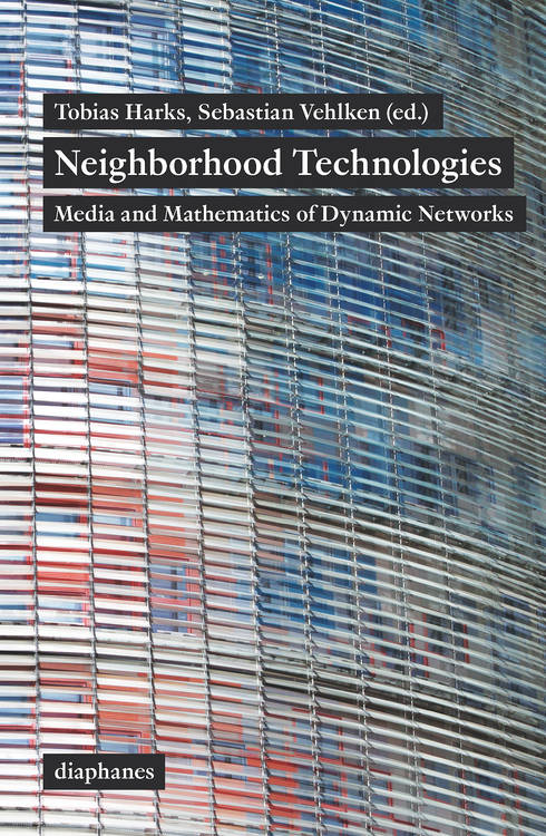 Tobias Harks (ed.), Sebastian Vehlken (ed.): Neighborhood Technologies