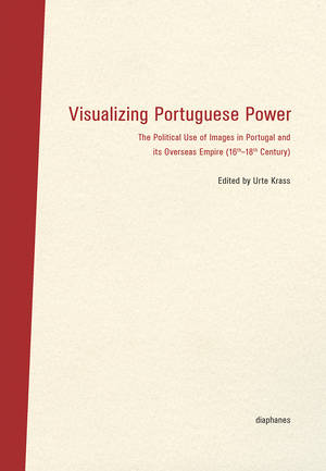 Urte Krass (ed.): Visualizing Portuguese Power