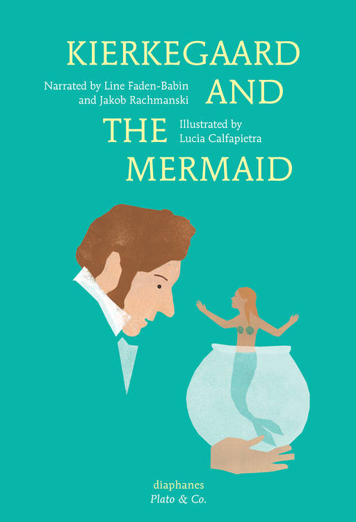 Lucia Calfapietra, Line Faden-Babin, ...: Kierkegaard and the Mermaid